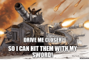 drive-me-closer-so-ican-hit-them-with-my-sword-15232781.png